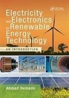 Electricity and Electronics for Renewable Energy Technology - Hemami, Ahmad (Adjunct Professor, McGill University, Montreal, Quebe