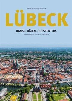 Lübeck: Hanse.Häfen.Holstentor - Dittrich, Konrad; Bloom, Leo