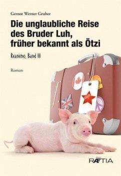 Die unglaubliche Reise des Bruder Luh, früher b...