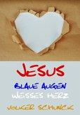 Jesus - Blaue Augen, Weisses Herz (eBook, ePUB)