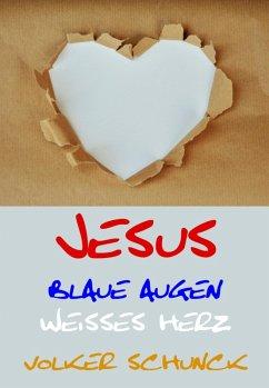 Jesus - Blaue Augen, Weisses Herz (eBook, ePUB) - Schunck, Volker