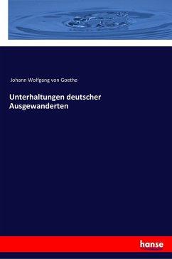 Unterhaltungen deutscher Ausgewanderten - Goethe, Johann Wolfgang von