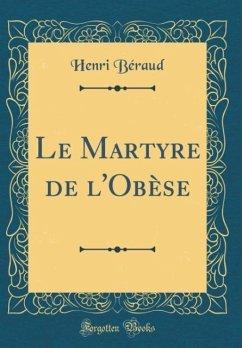 Le Martyre de l'Obèse (Classic Reprint)