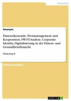 Fitnessökonomie. Preismanagement und Kooperation, SWOT-Analyse, Corporate Identity, Digitalisierung in der Fitness- und Gesundheitsbranche (eBook, PDF)