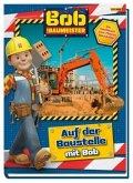 Bob der Baumeister: Auf der Baustelle mit Bob