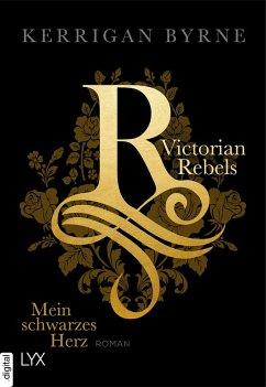 Mein schwarzes Herz / Victorian Rebels Bd.1 (eBook, ePUB) - Byrne, Kerrigan