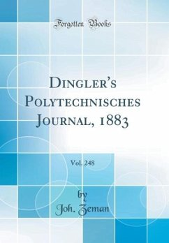 Dingler's Polytechnisches Journal, 1883, Vol. 248 (Classic Reprint)