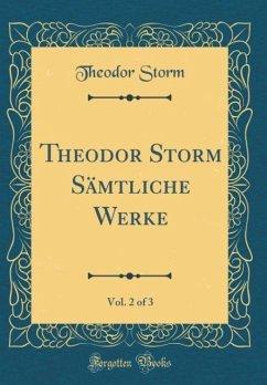 Theodor Storm Sämtliche Werke, Vol. 2 of 3 (Classic Reprint) - Storm, Theodor
