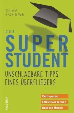 Der Super-Student - Unschlagbare Tipps eines Überfliegers - Schewe, Olav