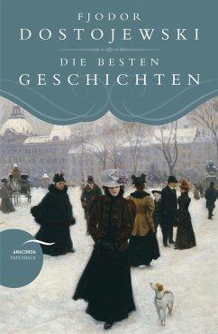 Fjodor Dostojewski - Die besten Geschichten - Dostojewskij, Fjodor M.