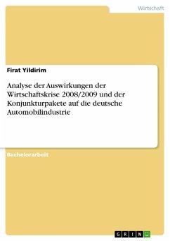 Analyse der Auswirkungen der Wirtschaftskrise 2008/2009 und der Konjunkturpakete auf die deutsche Automobilindustrie - Yildirim, Firat