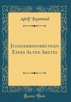 Jugenderinnerungen Eines Alten Arztes (Classic Reprint) - Kussmaul, Adolf