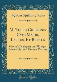 M. Tullii Ciceronis Cato Major, Lælius, Et Brutus
