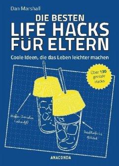 Die besten Life Hacks für Eltern - Coole Ideen, die das Leben leichter machen - Marshall, Dan