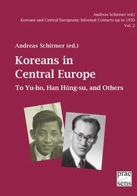 Koreans and Central Europeans: Informal Contacts up to 1950, ed. by Andreas Schirmer / Koreans in Central Europe