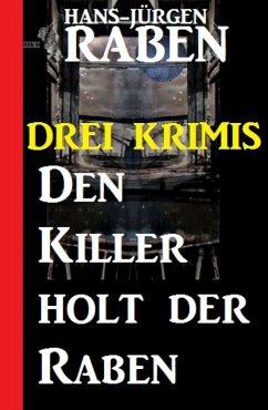 Den Killer holt der Raben: Drei Krimis (eBook, ...