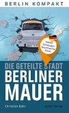 Die geteilte Stadt - Berliner Mauer