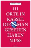 111 Orte in Kassel, die man gesehen haben muss (Mängelexemplar)
