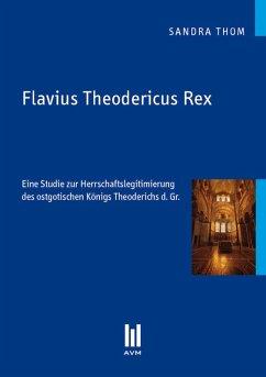Flavius Theodericus Rex (eBook, PDF) - Thom, Sandra