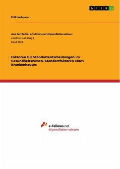 Faktoren für Standortentscheidungen im Gesundheitswesen. Standortfaktoren eines Krankenhauses (eBook, PDF)