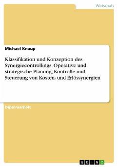 Klassifikation und Konzeption des Synergiecontrollings. Operative und strategische Planung, Kontrolle und Steuerung von Kosten- und Erlössynergien (eBook, PDF)