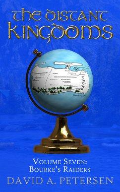 The Distant Kingdoms Volume Seven: Bourke's Raiders (eBook, ePUB) - Petersen, David A
