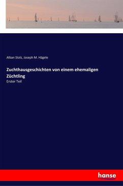 Zuchthausgeschichten von einem ehemaligen Züchtling - Stolz, Alban; Hägele, Joseph M.