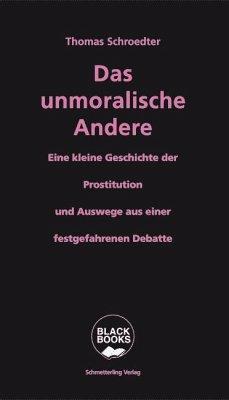 Das unmoralische Andere - Schroedter, Thomas