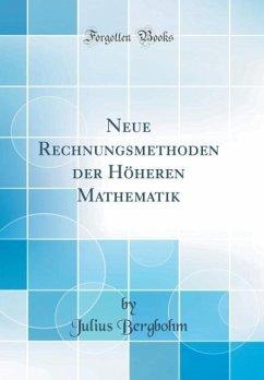 Neue Rechnungsmethoden der Höheren Mathematik (Classic Reprint)