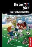 Der Fußball-Roboter / Die drei Fragezeichen-Kids Bd.75