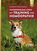 Hundeprobleme lösen mit Training und Homöopathie