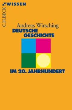 Deutsche Geschichte im 20. Jahrhundert - Wirsching, Andreas