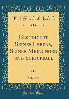 Geschichte Seines Lebens, Seiner Meinungen und Schicksale, Vol. 4 of 4 (Classic Reprint)