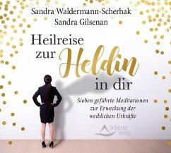 Heilreise zur Heldin in dir, 1 Audio-CD - Waldermann-Scherhak, Sandra; Gilsenan, Sandra
