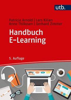 Handbuch E-Learning - Arnold, Patricia; Kilian, Lars; Thillosen, Anne; Zimmer, Gerhard M.