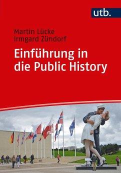 Einführung in die Public History - Lücke, Martin; Zündorf, Irmgard