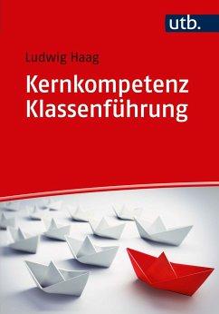 Kernkompetenz Klassenführung - Haag, Ludwig