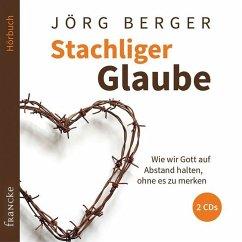Stachliger Glaube, 2 Audio-CDs - Berger, Jörg