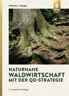 Naturnahe Waldwirtschaft mit der QD-Strategie - Wilhelm, Georg J.; Rieger, Helmut