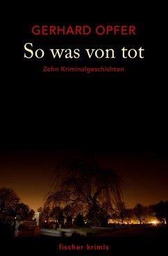 So was von tot (eBook, ePUB) - Opfer, Gerhard