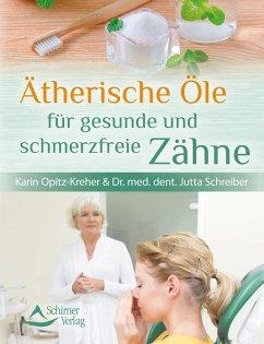 Ätherische Öle für gesunde und schmerzfreie Zähne - Opitz-Kreher, Karin; Schreiber, Jutta