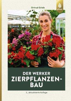 Der Werker. Zierpflanzenbau - Grieb, Ortrud
