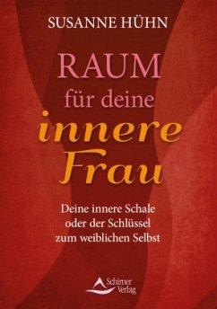 Raum für deine innere Frau - Hühn, Susanne