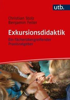 Exkursionsdidaktik - Stolz, Christian; Feiler, Benjamin