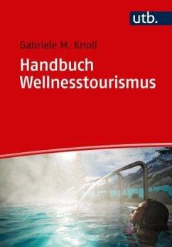Handbuch Wellnesstourismus - Knoll, Gabriele M.