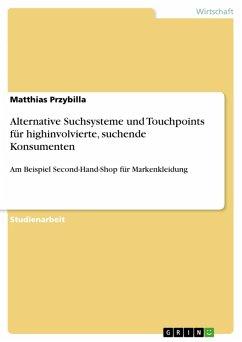 Alternative Suchsysteme und Touchpoints für highinvolvierte, suchende Konsumenten (eBook, PDF)