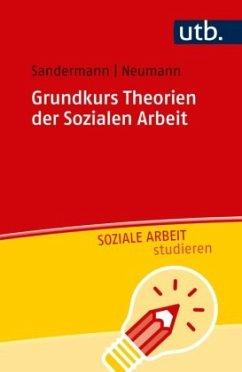 Grundkurs Theorien der Sozialen Arbeit - Sandermann, Philipp; Neumann, Sascha