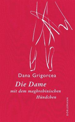 Die Dame mit dem maghrebinischen Hündchen (eBook, ePUB) - Grigorcea, Dana