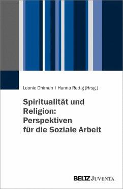 Spiritualität und Religion: Perspektiven für die Soziale Arbeit (eBook, PDF)