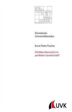 Perfekte Menschen in perfekter Gesellschaft? - Fischer, Ernst Peter